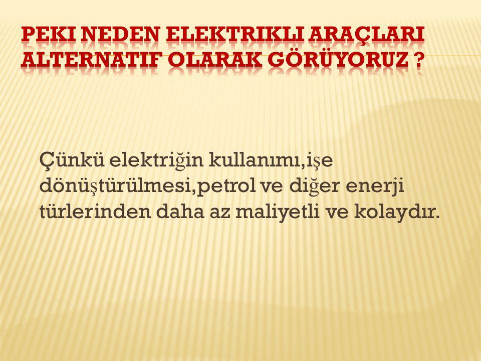 Çünkü elektri ğ in kullanımı,i ş e dönü ş türülmesi,petrol ve di ğ er enerji türlerinden daha az maliyetli ve kolaydır.