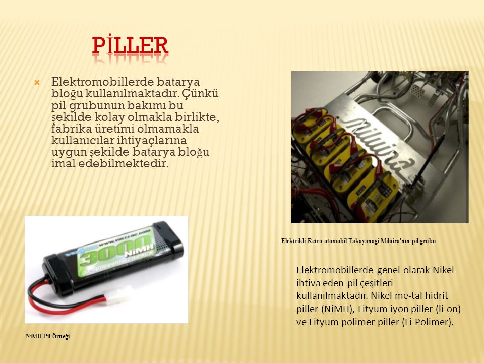 Elektromobillerde batarya blo ğ u kullanılmaktadır. Çünkü pil grubunun bakımı bu ş ekilde kolay olmakla birlikte, fabrika üretimi olmamakla kullanıc