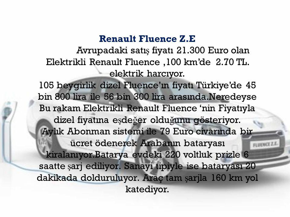 Renault Fluence Z.E Avrupadaki satı ş fiyatı 21.300 Euro olan Elektrikli Renault Fluence,100 km'de 2.70 TL. elektrik harcıyor. 105 beygirlik dizel Flu