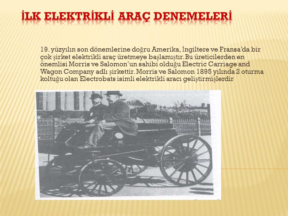 19. yüzyılın son dönemlerine do ğ ru Amerika, İ ngiltere ve Fransa'da bir çok ş irket elektrikli araç üretmeye ba ş lamı ş tır. Bu üreticilerden en ön