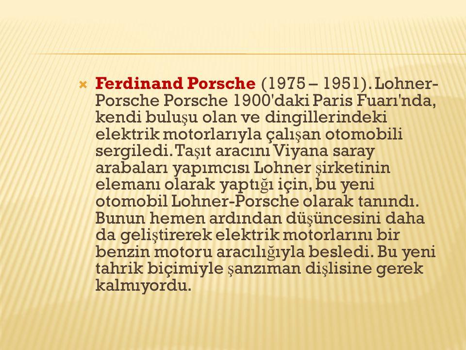  Ferdinand Porsche (1975 – 1951). Lohner- Porsche Porsche 1900'daki Paris Fuarı'nda, kendi bulu ş u olan ve dingillerindeki elektrik motorlarıyla çal