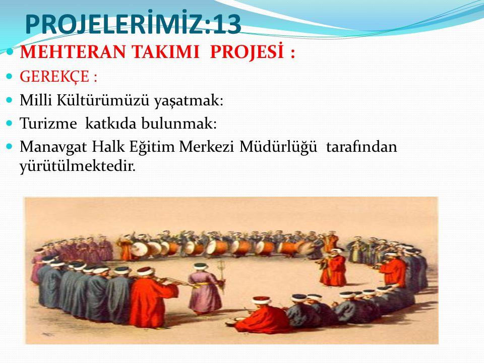 PROJELERİMİZ:13 MEHTERAN TAKIMI PROJESİ : GEREKÇE : Milli Kültürümüzü yaşatmak: Turizme katkıda bulunmak: Manavgat Halk Eğitim Merkezi Müdürlüğü tarafından yürütülmektedir.