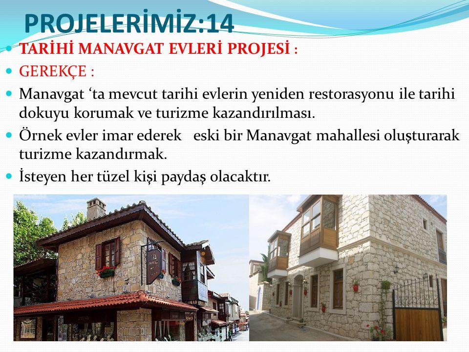 PROJELERİMİZ:14 TARİHİ MANAVGAT EVLERİ PROJESİ : GEREKÇE : Manavgat 'ta mevcut tarihi evlerin yeniden restorasyonu ile tarihi dokuyu korumak ve turizme kazandırılması.