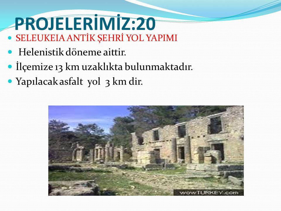 PROJELERİMİZ:20 SELEUKEIA ANTİK ŞEHRİ YOL YAPIMI Helenistik döneme aittir.