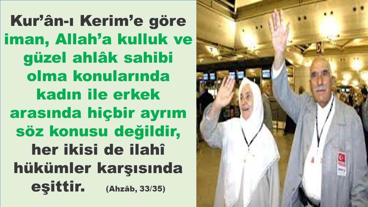 Kur'ân-ı Kerim'e göre iman, Allah'a kulluk ve güzel ahlâk sahibi olma konularında kadın ile erkek arasında hiçbir ayrım söz konusu değildir, her ikisi
