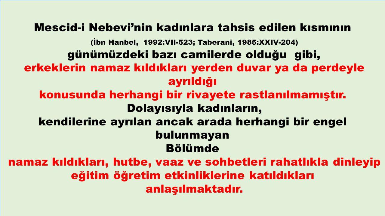 Mescid-i Nebevi'nin kadınlara tahsis edilen kısmının (İbn Hanbel, 1992:VII-523; Taberani, 1985:XXIV-204) günümüzdeki bazı camilerde olduğu gibi, erkek