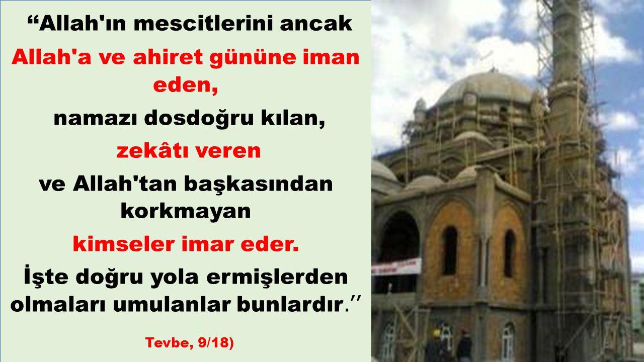 ''Allah'ın mescitlerini ancak Allah'a ve ahiret gününe iman eden, namazı dosdoğru kılan, zekâtı veren ve Allah'tan başkasından korkmayan kimseler imar