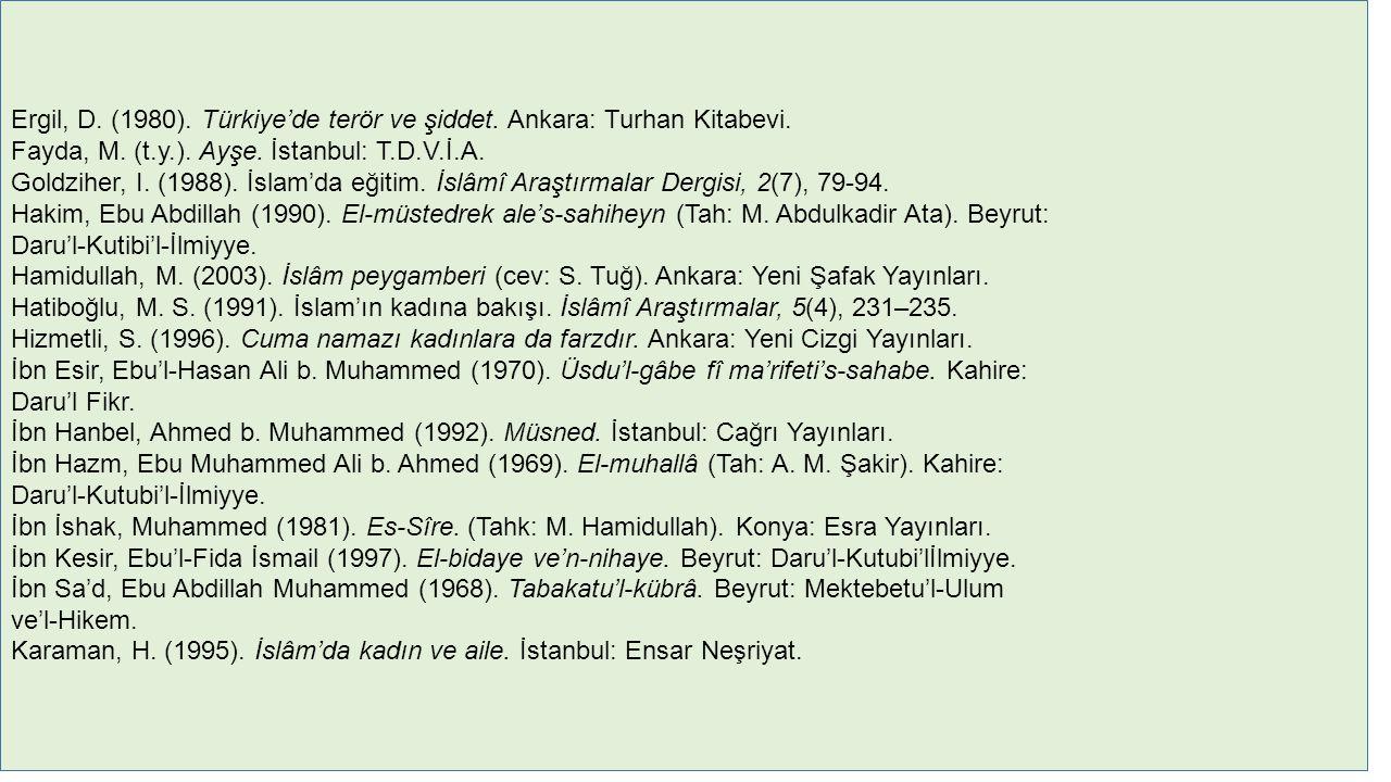 Ergil, D. (1980). Türkiye'de terör ve şiddet. Ankara: Turhan Kitabevi. Fayda, M. (t.y.). Ayşe. İstanbul: T.D.V.İ.A. Goldziher, I. (1988). İslam'da eği