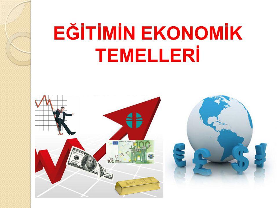 Eğitimin Ekonomik Temelleri  Ekonomi kökeni Yunanca' da ki oikia (ev) ve nomos (kural) kelimelerine dayanır.