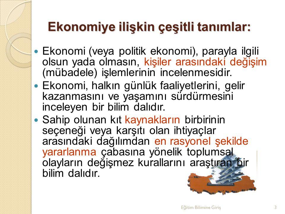 E ğ itim Bilimine Giriş3 Ekonomiye ilişkin çeşitli tanımlar: Ekonomi (veya politik ekonomi), parayla ilgili olsun yada olmasın, kişiler arasındaki değ