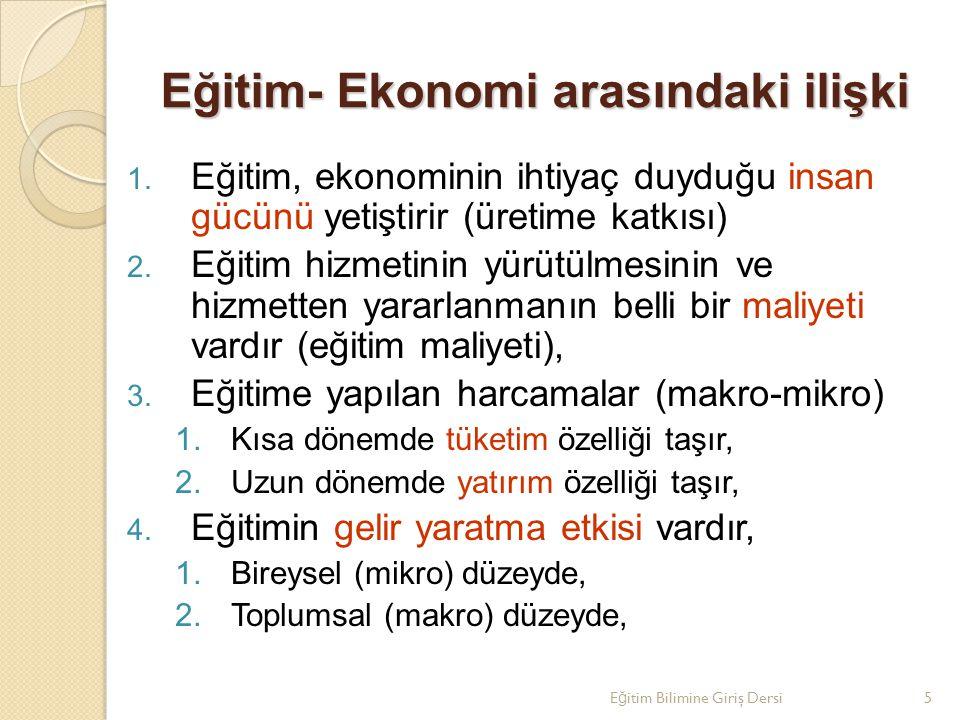 Eğitim- Ekonomi arasındaki ilişki 5.Eğitim arzının ekonomiyle ilişkisi mevcuttur, 6.