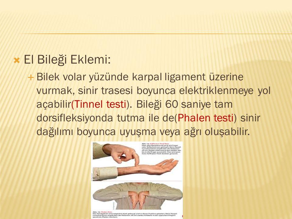  El Bileği Eklemi:  Bilek volar yüzünde karpal ligament üzerine vurmak, sinir trasesi boyunca elektriklenmeye yol açabilir(Tinnel testi). Bileği 60