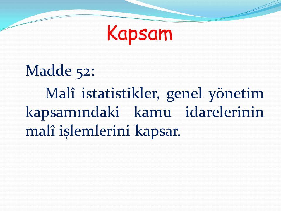 Kapsam Madde 52: Malî istatistikler, genel yönetim kapsamındaki kamu idarelerinin malî işlemlerini kapsar.