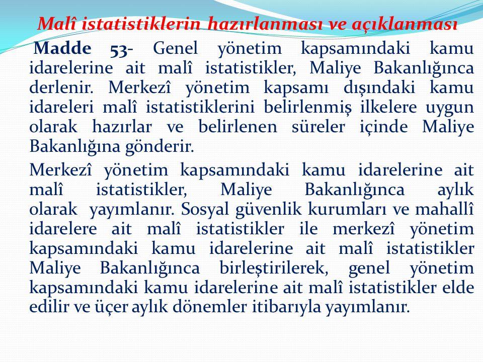 Malî istatistiklerin hazırlanması ve açıklanması Madde 53- Genel yönetim kapsamındaki kamu idarelerine ait malî istatistikler, Maliye Bakanlığınca der
