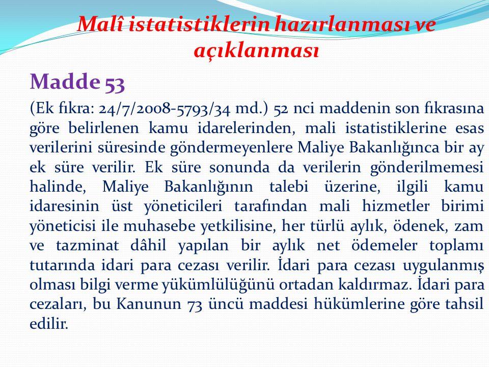 Malî istatistiklerin hazırlanması ve açıklanması Madde 53 (Ek fıkra: 24/7/2008-5793/34 md.) 52 nci maddenin son fıkrasına göre belirlenen kamu idarele
