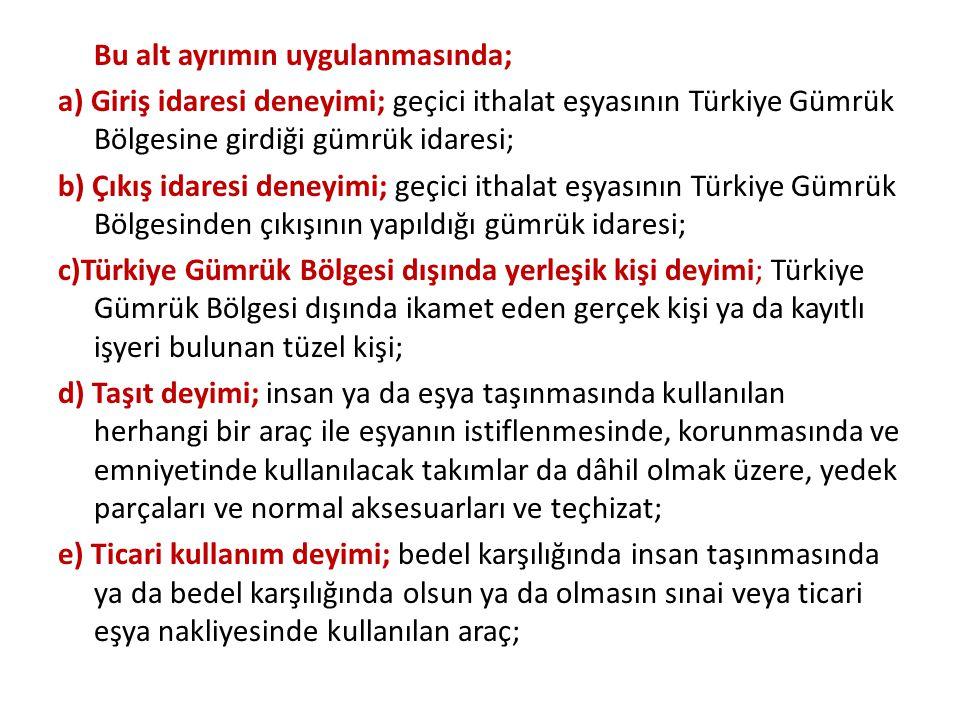 Bu alt ayrımın uygulanmasında; a) Giriş idaresi deneyimi; geçici ithalat eşyasının Türkiye Gümrük Bölgesine girdiği gümrük idaresi; b) Çıkış idaresi d