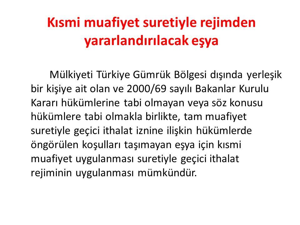 Kısmi muafiyet suretiyle rejimden yararlandırılacak eşya Mülkiyeti Türkiye Gümrük Bölgesi dışında yerleşik bir kişiye ait olan ve 2000/69 sayılı Bakan