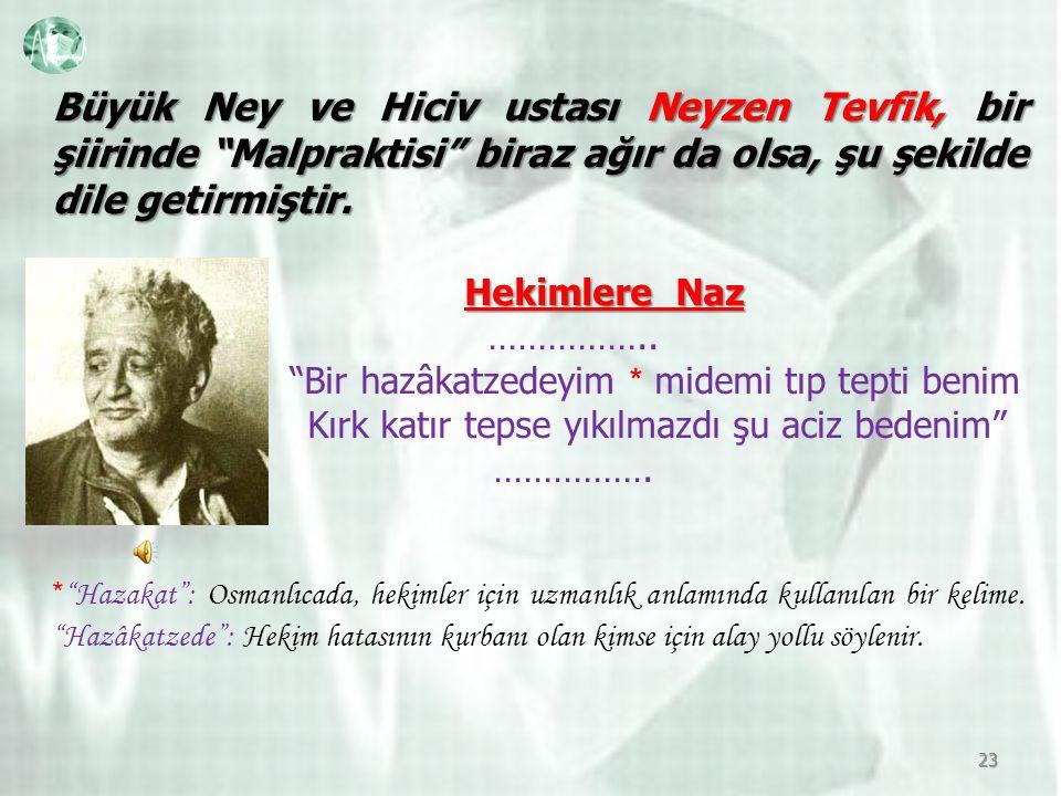 Büyük Ney ve Hiciv ustası Neyzen Tevfik, bir şiirinde Malpraktisi biraz ağır da olsa, şu şekilde dile getirmiştir.