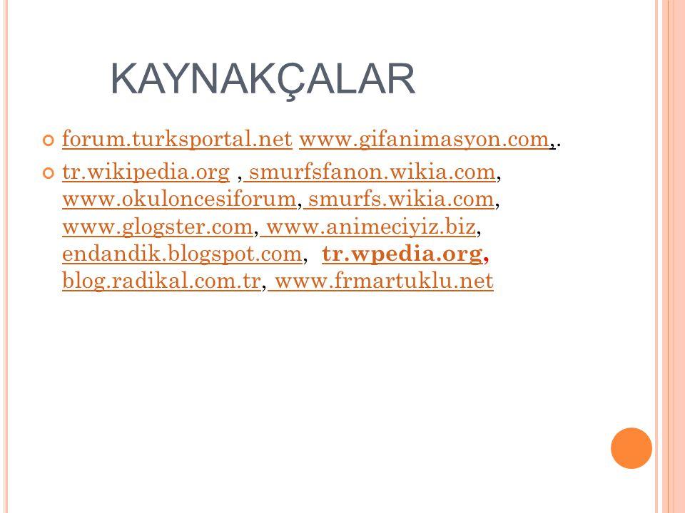 KAYNAKÇALAR forum.turksportal.netforum.turksportal.net www.gifanimasyon.com,.www.gifanimasyon.com tr.wikipedia.orgtr.wikipedia.org, smurfsfanon.wikia.
