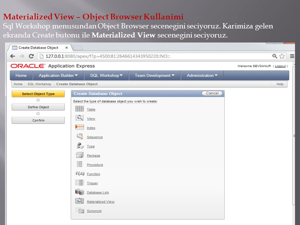 Materialized View – Object Browser Kullanimi Sql Workshop menusundan Object Browser secenegini seciyoruz.