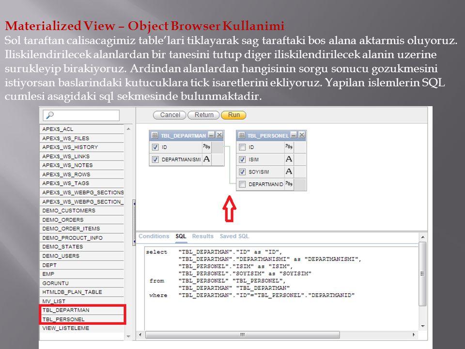 Materialized View – Object Browser Kullanimi Sol taraftan calisacagimiz table'lari tiklayarak sag taraftaki bos alana aktarmis oluyoruz. Iliskilendiri