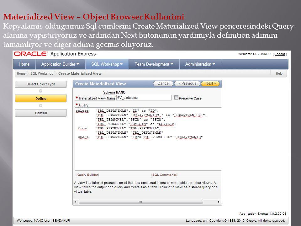 Materialized View – Object Browser Kullanimi Kopyalamis oldugumuz Sql cumlesini Create Materialized View penceresindeki Query alanina yapistiriyoruz v