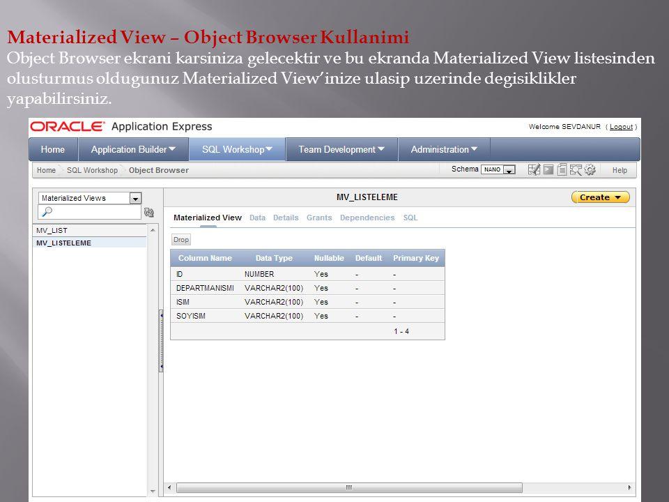 Materialized View – Object Browser Kullanimi Object Browser ekrani karsiniza gelecektir ve bu ekranda Materialized View listesinden olusturmus oldugunuz Materialized View'inize ulasip uzerinde degisiklikler yapabilirsiniz.