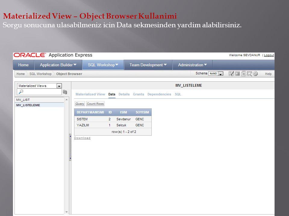Materialized View – Object Browser Kullanimi Sorgu sonucuna ulasabilmeniz icin Data sekmesinden yardim alabilirsiniz.