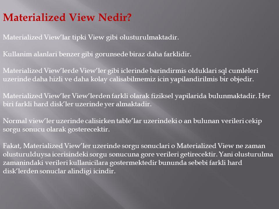 Materialized View – Object Browser Kullanimi Yapilan tum Materialized View olusum adimlarinin sql cumlesi karsiligindaki cevrilmis hallerini kullaniciya gostererek onay beklemektedir.