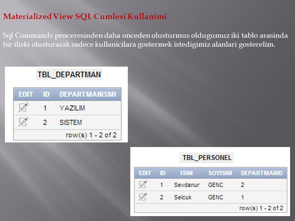 Materialized View SQL Cumlesi Kullanimi Sql Commands penceresinden daha onceden olusturmus oldugumuz iki tablo arasinda bir iliski olusturarak sadece kullanicilara gostermek istedigimiz alanlari gosterelim.