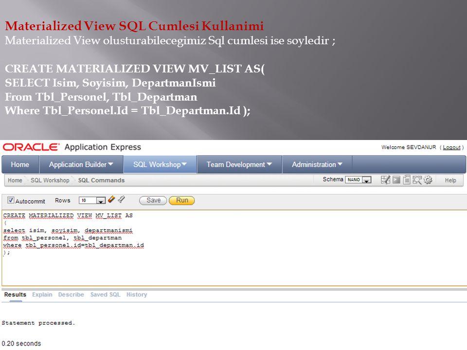Materialized View SQL Cumlesi Kullanimi Goruldugu gibi Create Materialized View kodu icerisine istediginiz sql cumlesini where'den sonra ki sartlariniz olsun olmasin tanimlayabilirsiniz.