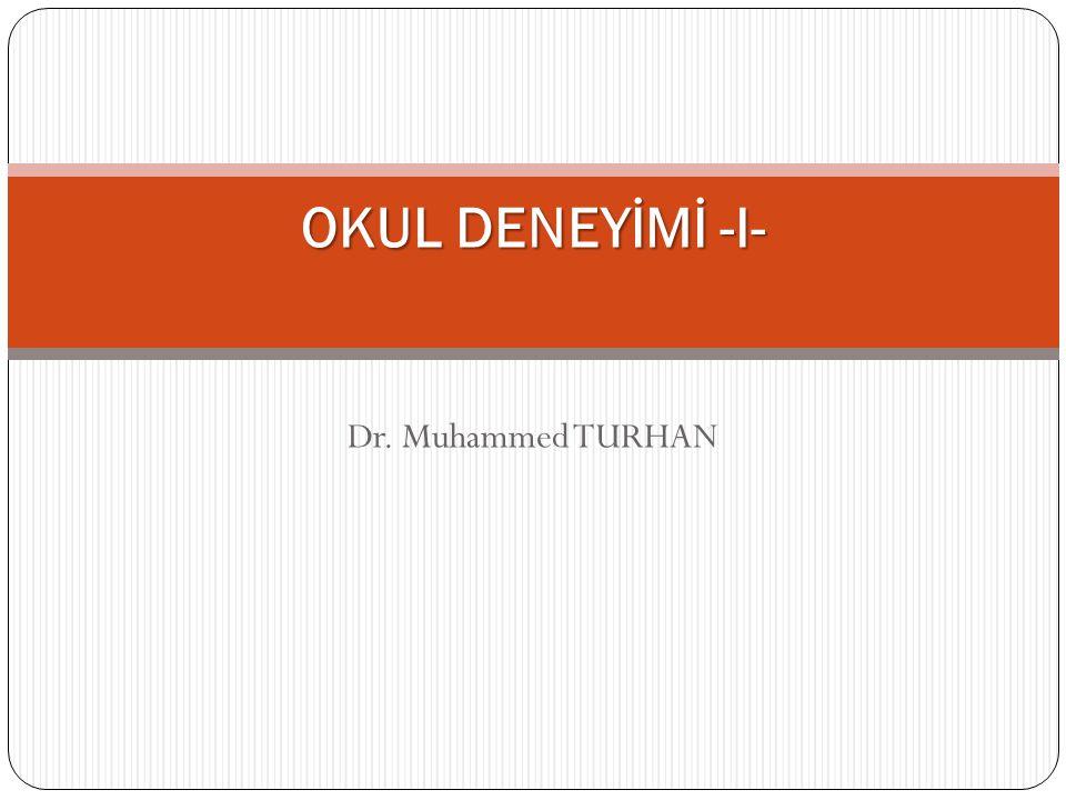 Dr. Muhammed TURHAN OKUL DENEYİMİ -I-
