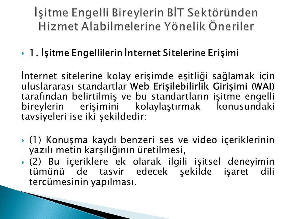  1. İşitme Engellilerin İnternet Sitelerine Erişimi İnternet sitelerine kolay erişimde eşitliği sağlamak için uluslararası standartlar Web Erişilebil