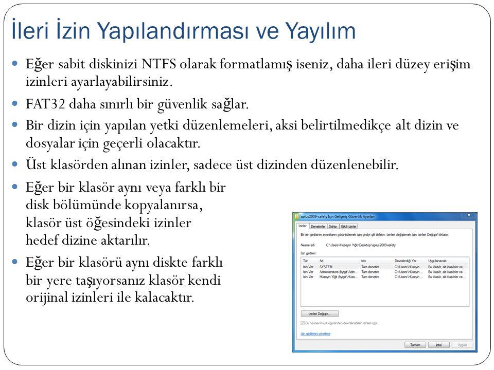 E ğ er sabit diskinizi NTFS olarak formatlamı ş iseniz, daha ileri düzey eri ş im izinleri ayarlayabilirsiniz. FAT32 daha sınırlı bir güvenlik sa ğ la