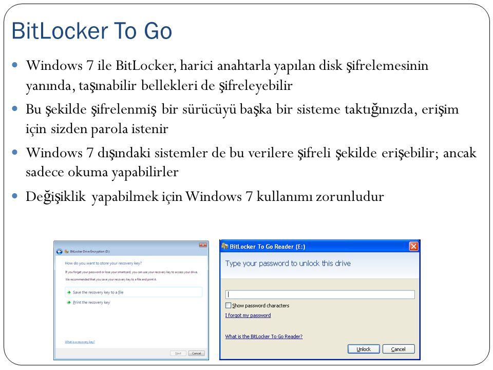 Windows 7 ile BitLocker, harici anahtarla yapılan disk ş ifrelemesinin yanında, ta ş ınabilir bellekleri de ş ifreleyebilir Bu ş ekilde ş ifrelenmi ş