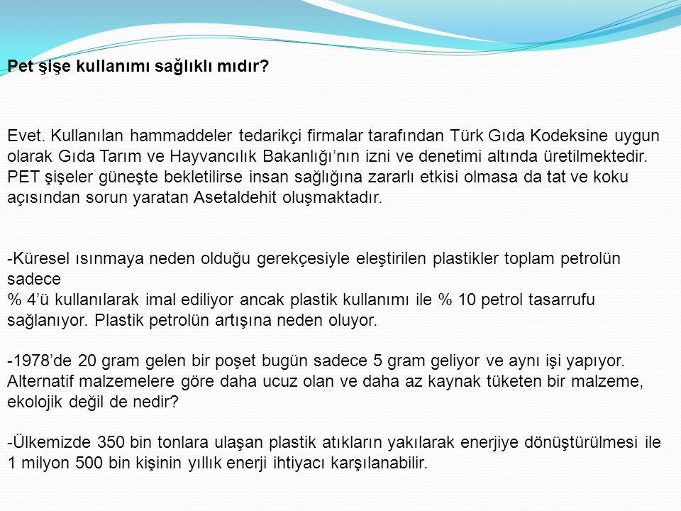 Pet şişe kullanımı sağlıklı mıdır? Evet. Kullanılan hammaddeler tedarikçi firmalar tarafından Türk Gıda Kodeksine uygun olarak Gıda Tarım ve Hayvancıl