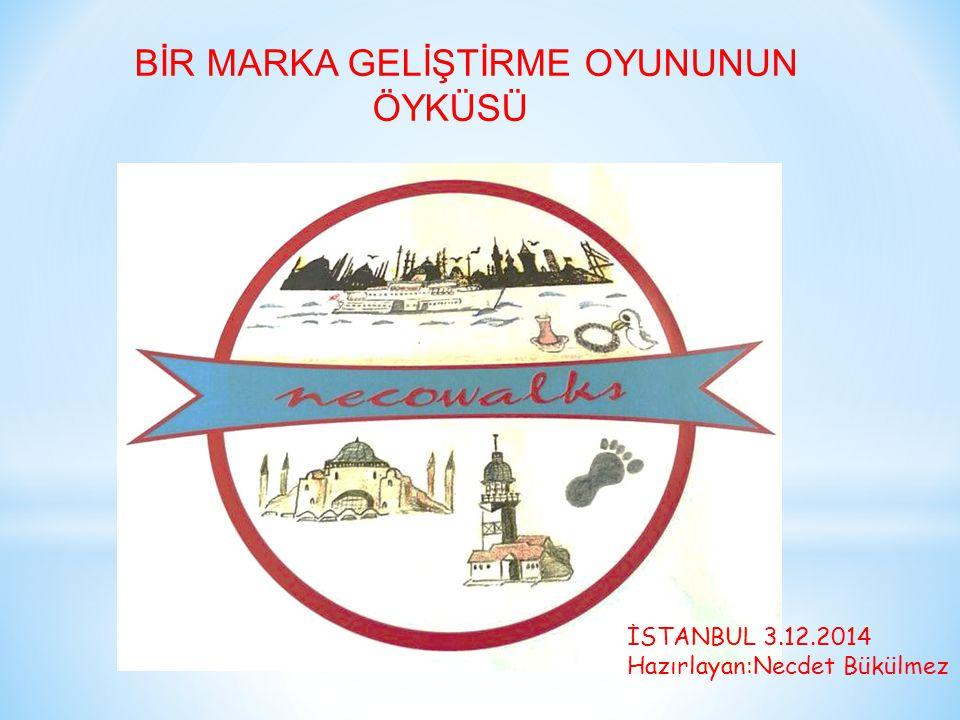 BİR MARKA GELİŞTİRME OYUNUNUN ÖYKÜSÜ İSTANBUL 3.12.2014 Hazırlayan:Necdet Bükülmez