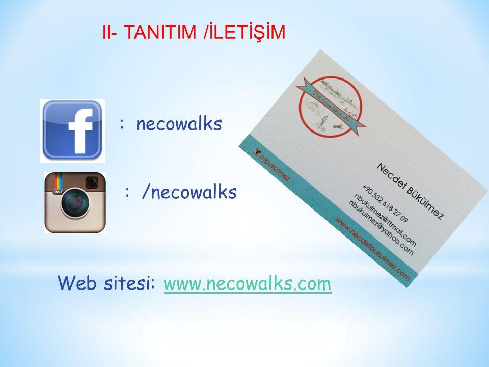 II- TANITIM /İLETİŞİM : necowalks : /necowalks Web sitesi: www.necowalks.comwww.necowalks.com