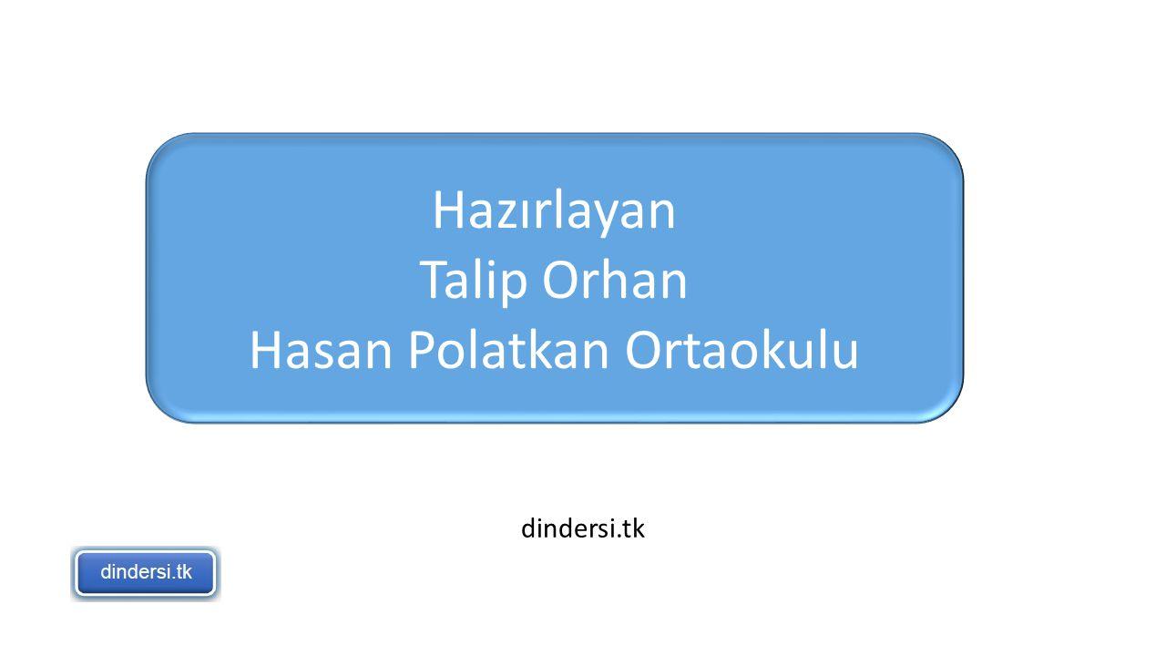 dindersi.tk Hazırlayan Talip Orhan Hasan Polatkan Ortaokulu