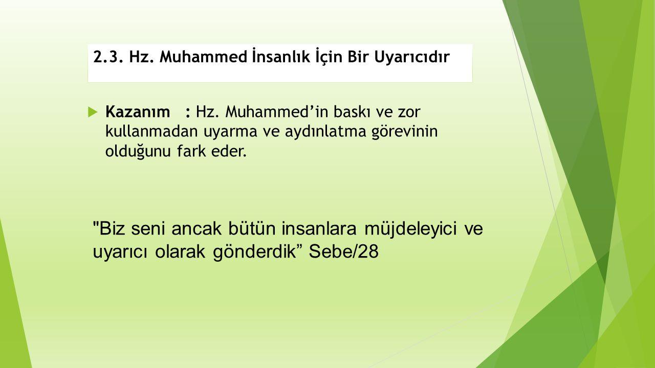 2.3.Hz. Muhammed İnsanlık İçin Bir Uyarıcıdır  Kazanım: Hz.