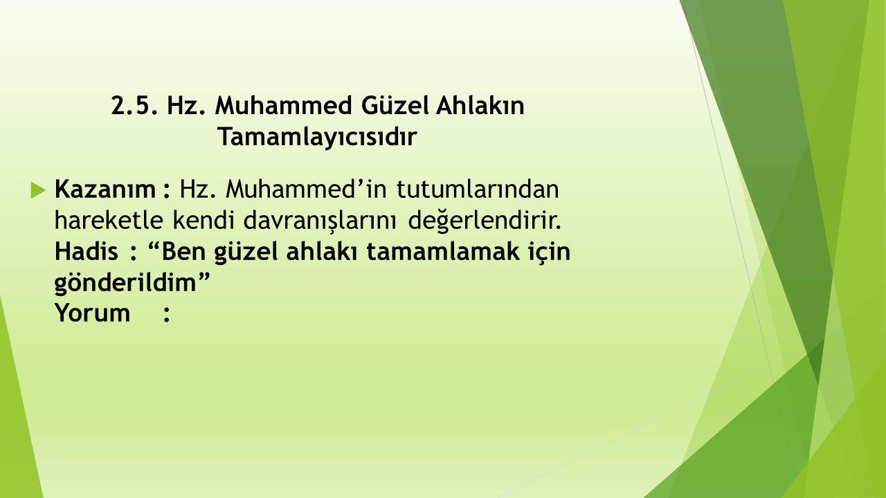 2.5.Hz. Muhammed Güzel Ahlakın Tamamlayıcısıdır  Kazanım: Hz.