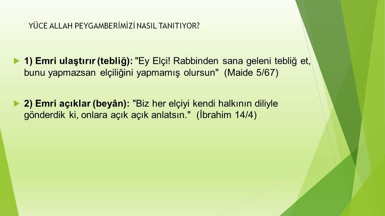 YÜCE ALLAH PEYGAMBERİMİZİ NASIL TANITIYOR. 1) Emri ulaştırır (tebliğ): Ey Elçi.