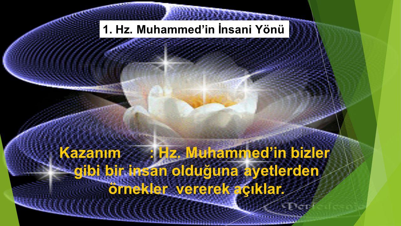 1.Hz. Muhammed'in İnsani Yönü Kazanım: Hz.