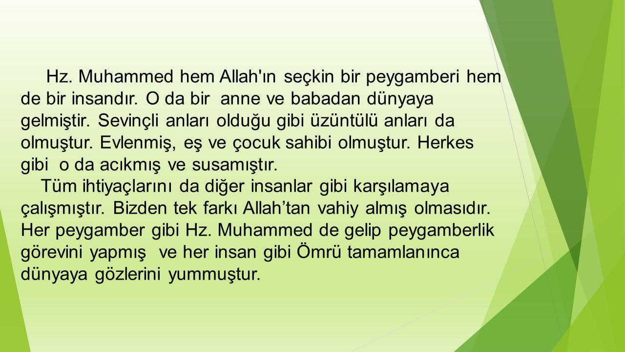 Hz.Muhammed hem Allah ın seçkin bir peygamberi hem de bir insandır.