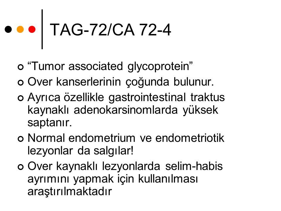 """TAG-72/CA 72-4 """"Tumor associated glycoprotein"""" Over kanserlerinin çoğunda bulunur. Ayrıca özellikle gastrointestinal traktus kaynaklı adenokarsinomlar"""