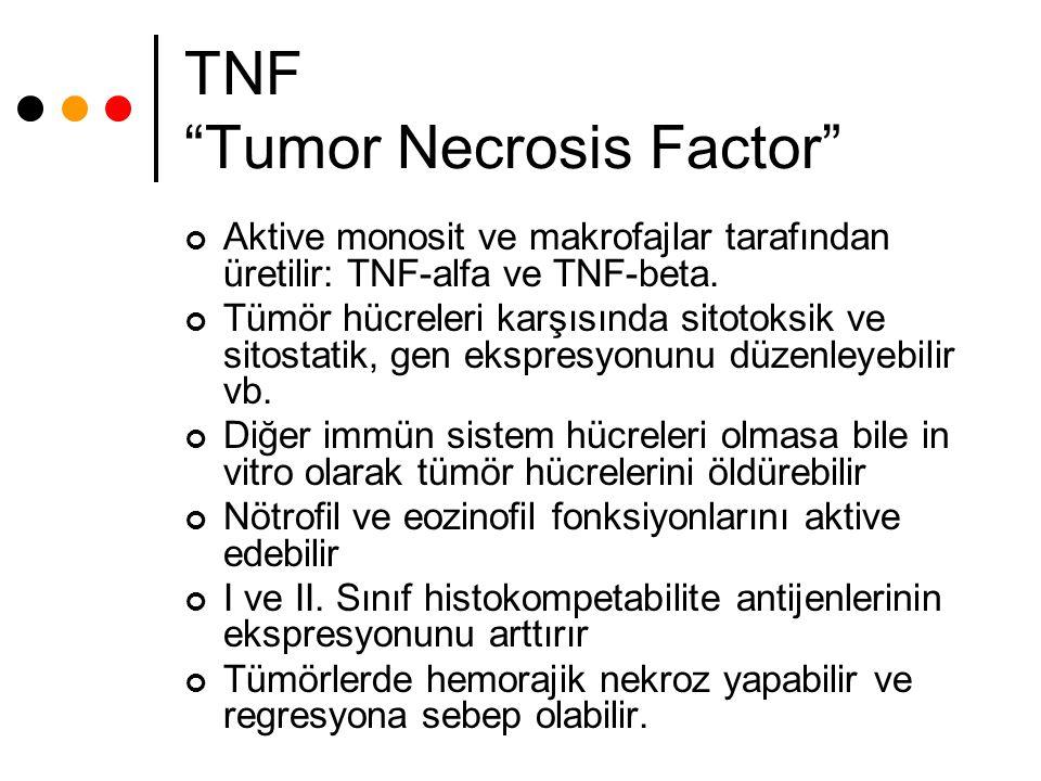 """TNF """"Tumor Necrosis Factor"""" Aktive monosit ve makrofajlar tarafından üretilir: TNF-alfa ve TNF-beta. Tümör hücreleri karşısında sitotoksik ve sitostat"""