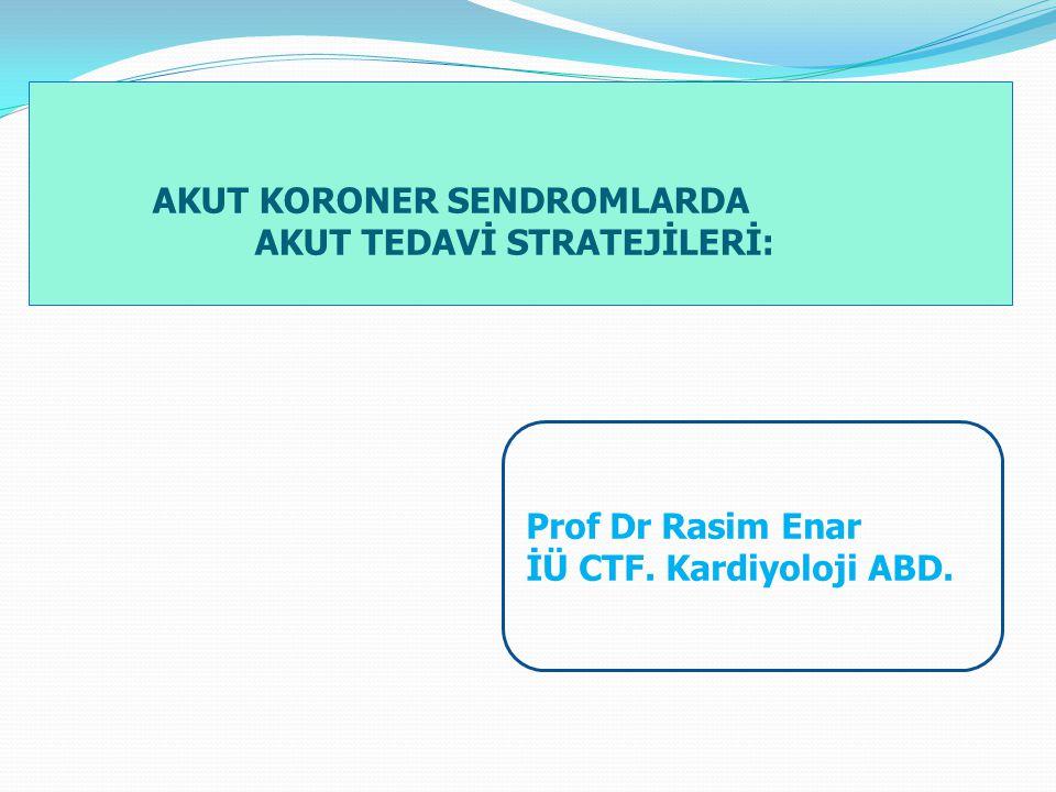 AKUT KORONER SENDROMLARDA AKUT TEDAVİ STRATEJİLERİ: Prof Dr Rasim Enar İÜ CTF. Kardiyoloji ABD.