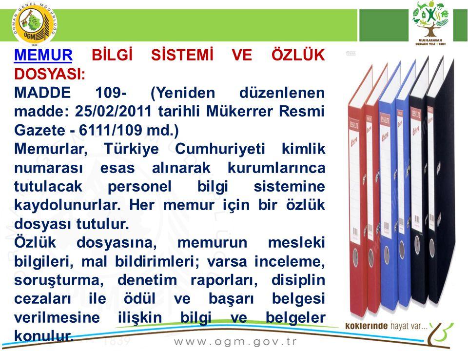 MEMURMEMUR BİLGİ SİSTEMİ VE ÖZLÜK DOSYASI: MADDE 109- (Yeniden düzenlenen madde: 25/02/2011 tarihli Mükerrer Resmi Gazete - 6111/109 md.) Memurlar, Tü