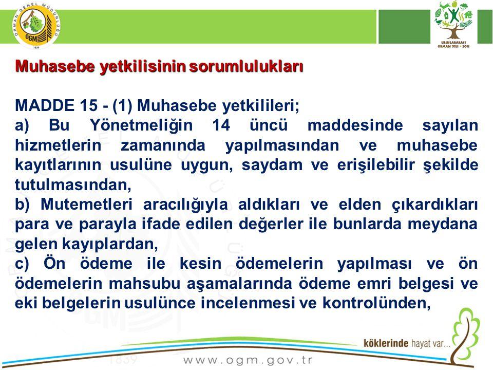 Muhasebe yetkilisinin sorumlulukları MADDE 15 - (1) Muhasebe yetkilileri; a) Bu Yönetmeliğin 14 üncü maddesinde sayılan hizmetlerin zamanında yapılmas