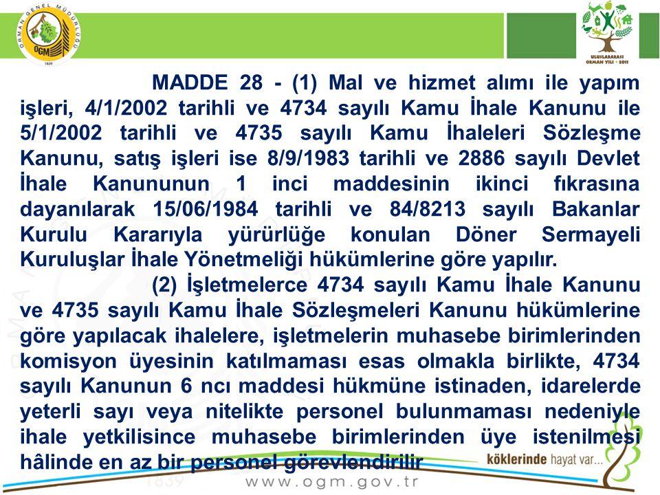 MADDE 28 - (1) Mal ve hizmet alımı ile yapım işleri, 4/1/2002 tarihli ve 4734 sayılı Kamu İhale Kanunu ile 5/1/2002 tarihli ve 4735 sayılı Kamu İhalel